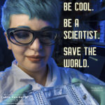 Girls and Women in Science - Be Cool. Be a Scientist. Save the World.