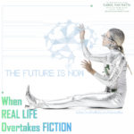 When real life overtakes (science) fiction, the future is now