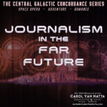 Journalism in the future. Central Galactic Concordance series. Space opera, adventure, romance.